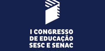 Sesc e Senac discutem inovação educacional em congresso